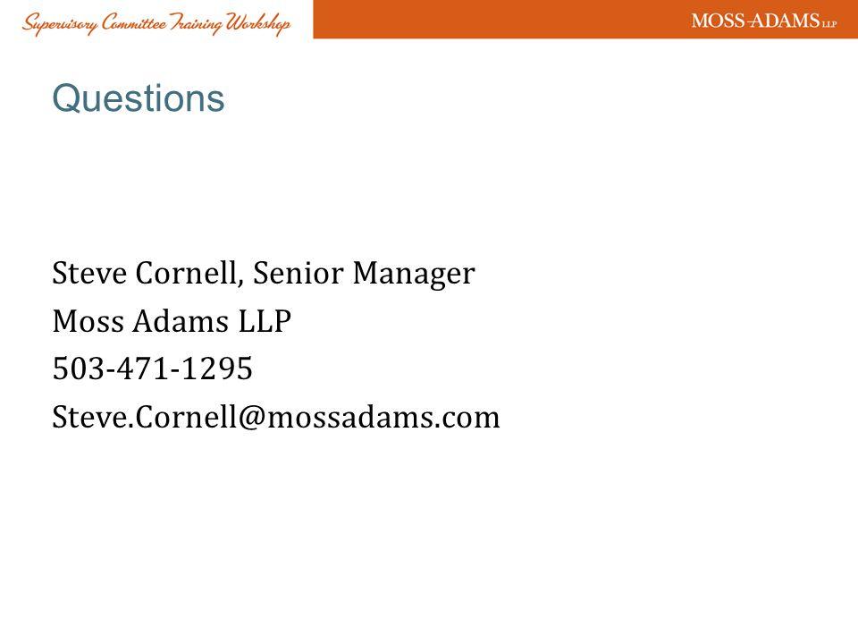 Questions Steve Cornell, Senior Manager Moss Adams LLP 503-471-1295 Steve.Cornell@mossadams.com