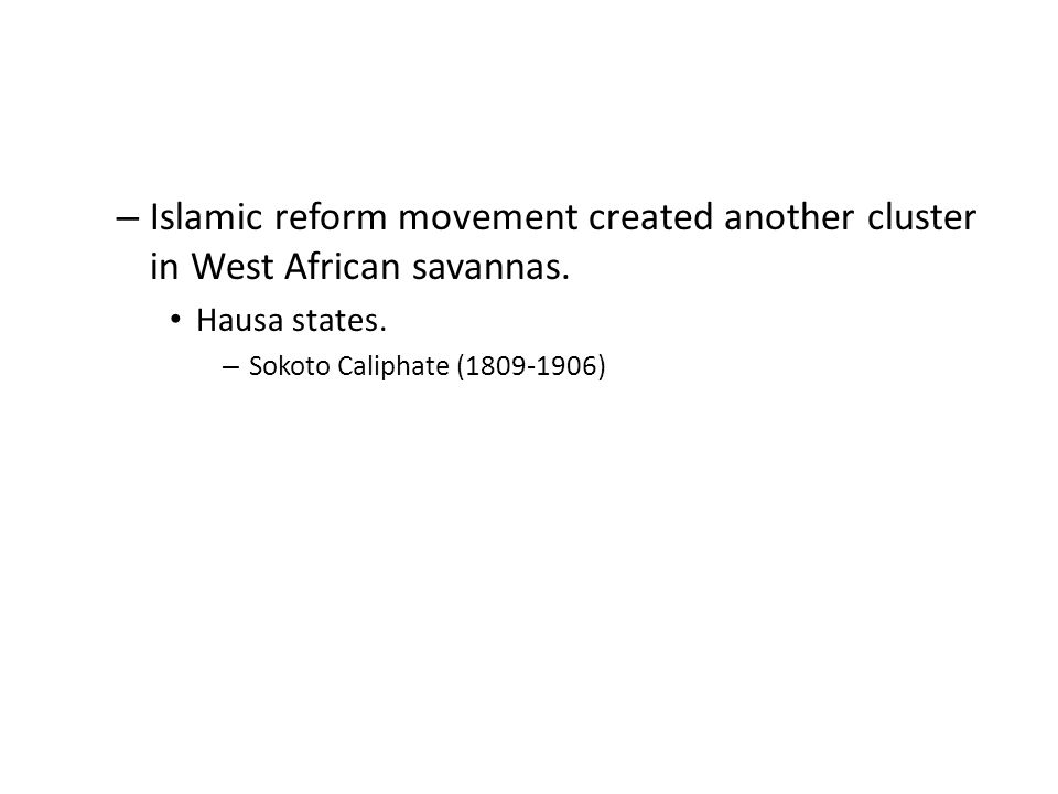 Islamic reform movement created another cluster in West African savannas.
