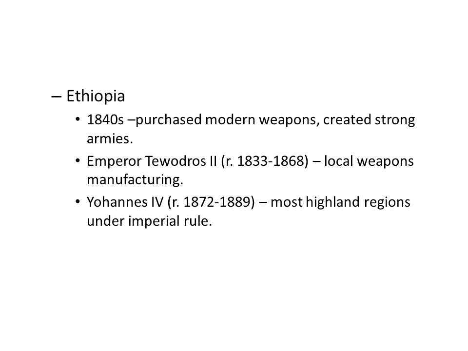 Ethiopia 1840s –purchased modern weapons, created strong armies.