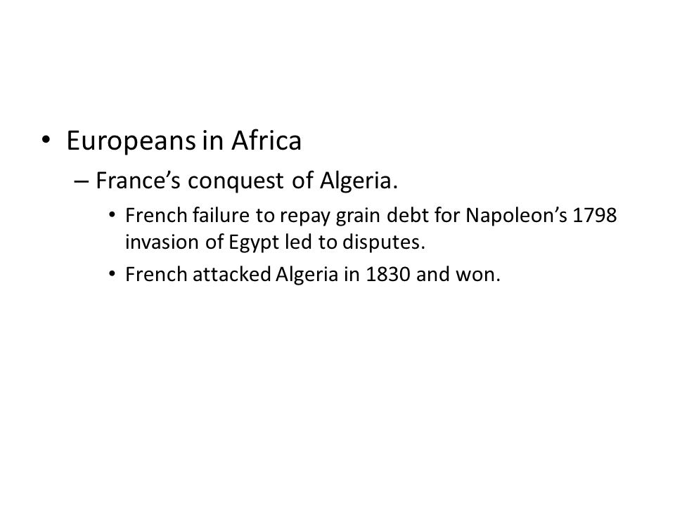 Europeans in Africa France's conquest of Algeria.