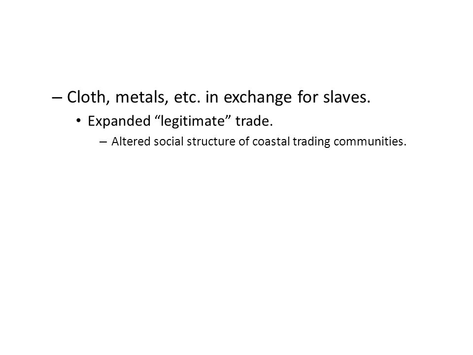 Cloth, metals, etc. in exchange for slaves.