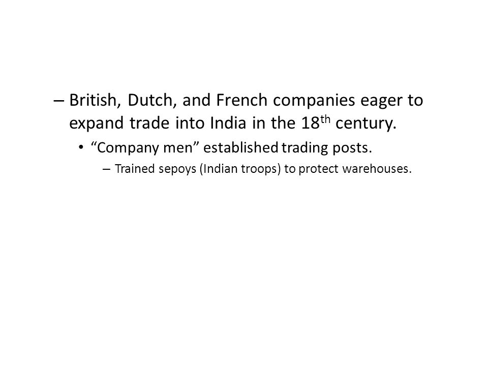 British, Dutch, and French companies eager to expand trade into India in the 18th century.