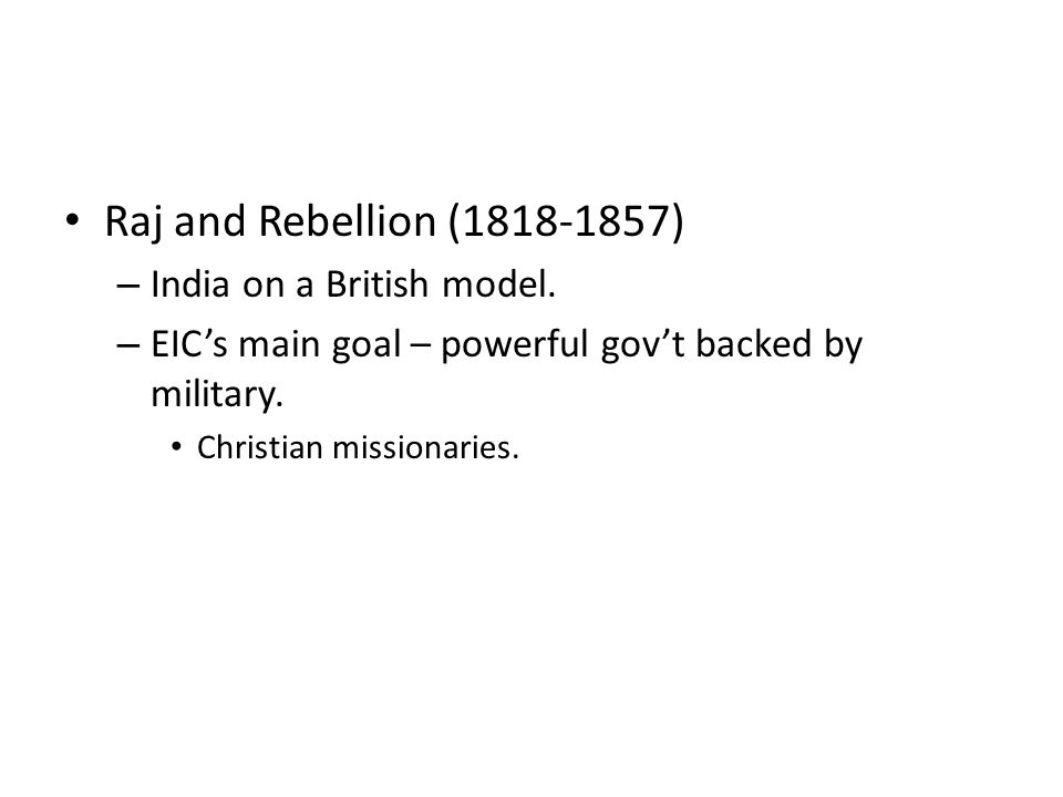 Raj and Rebellion (1818-1857) India on a British model.