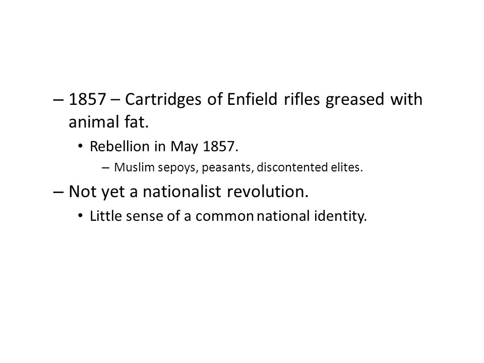 1857 – Cartridges of Enfield rifles greased with animal fat.