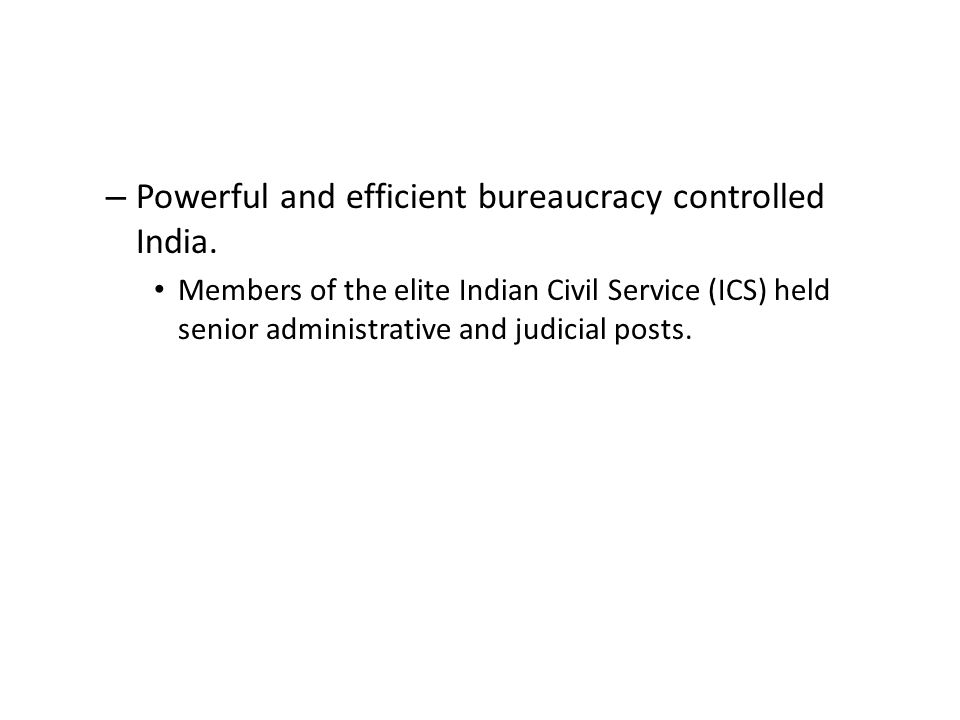 Powerful and efficient bureaucracy controlled India.