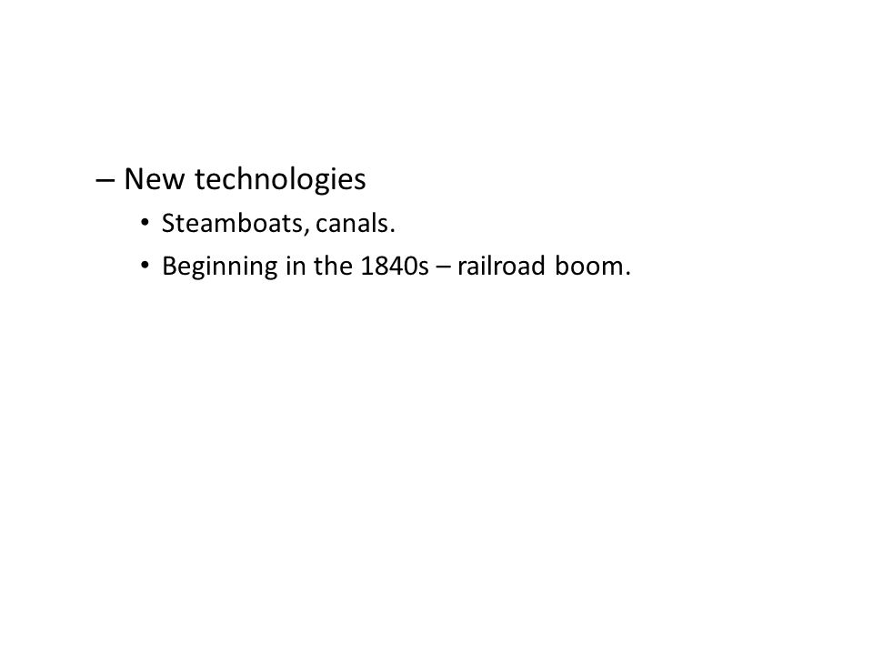 New technologies Steamboats, canals.