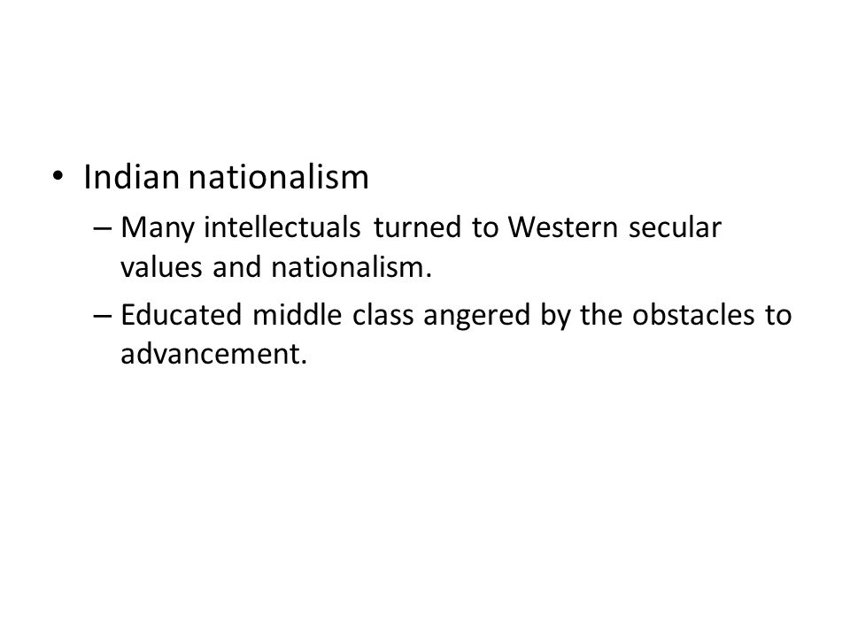 Indian nationalism Many intellectuals turned to Western secular values and nationalism.