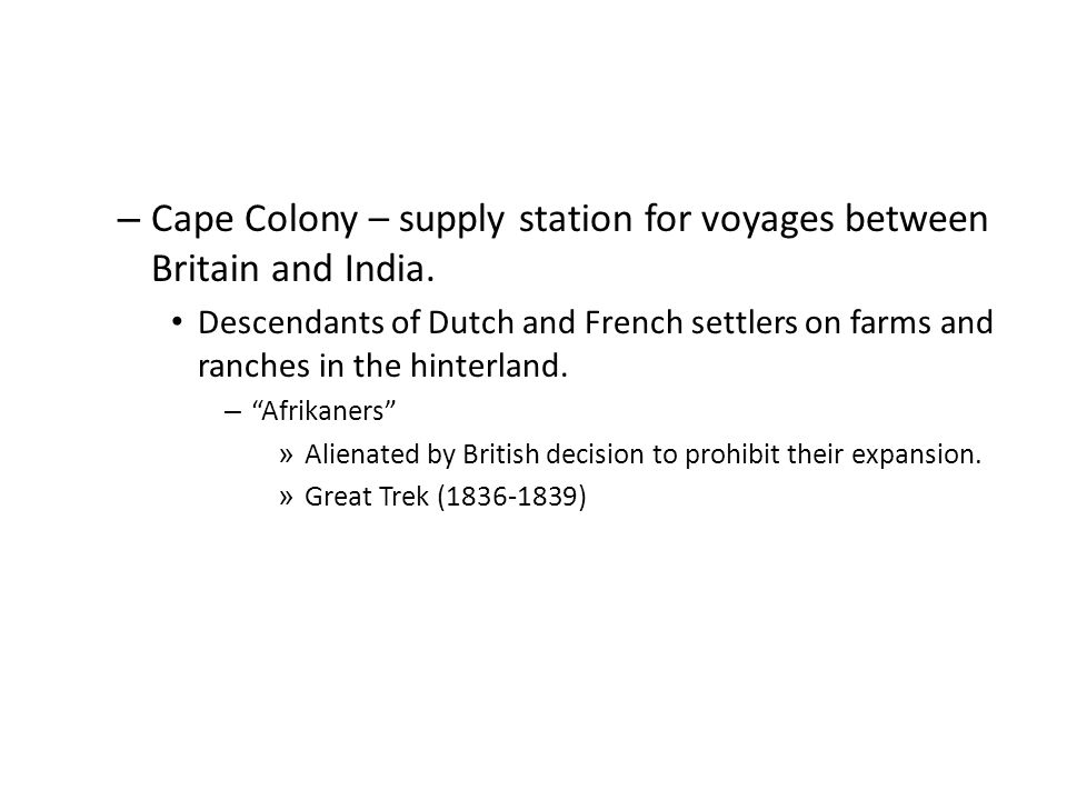 Cape Colony – supply station for voyages between Britain and India.
