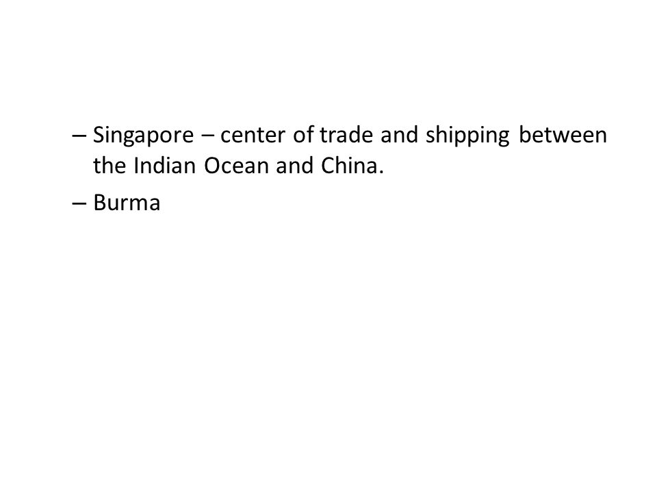 Singapore – center of trade and shipping between the Indian Ocean and China.