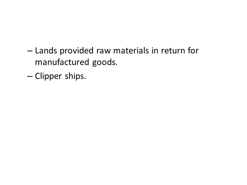 Lands provided raw materials in return for manufactured goods.