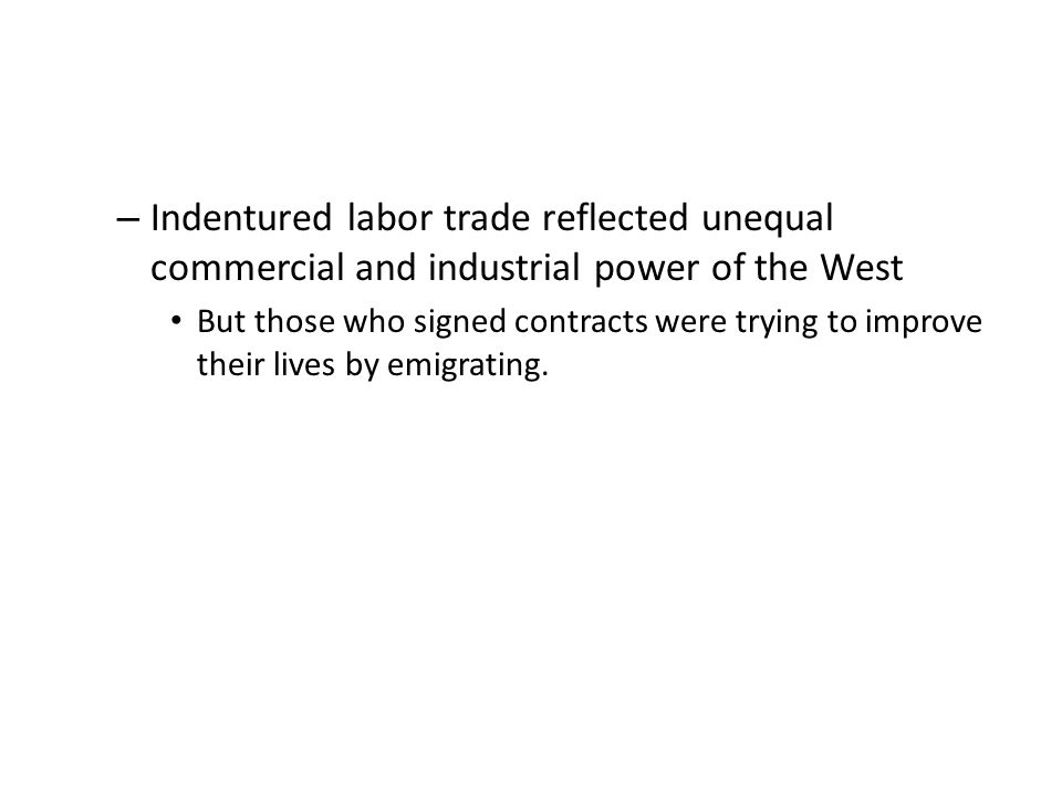 Indentured labor trade reflected unequal commercial and industrial power of the West