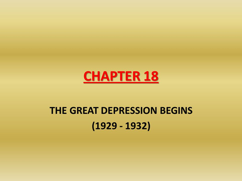THE GREAT DEPRESSION BEGINS (1929 - 1932)