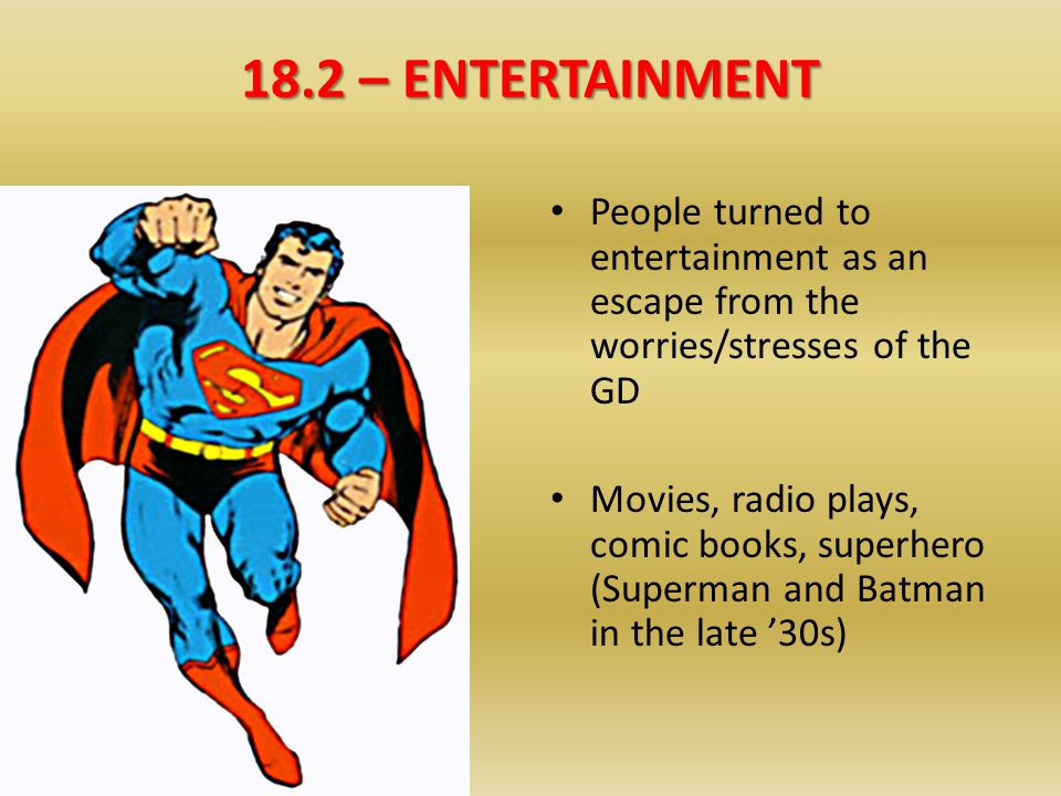 18.2 – ENTERTAINMENT People turned to entertainment as an escape from the worries/stresses of the GD.