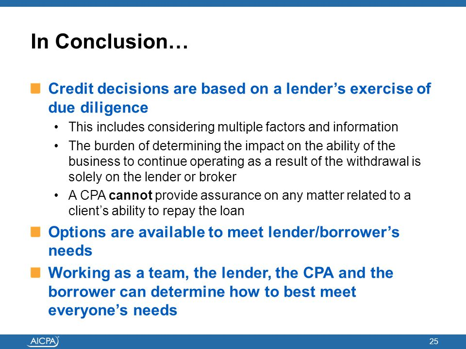 In Conclusion… Credit decisions are based on a lender's exercise of due diligence. This includes considering multiple factors and information.