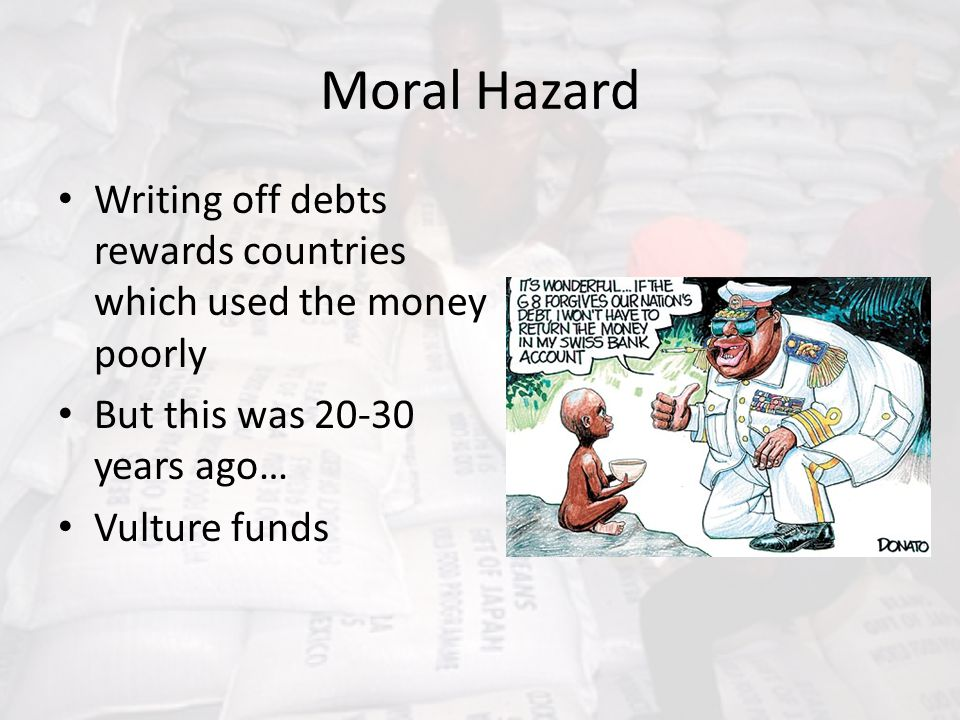 Moral Hazard Writing off debts rewards countries which used the money poorly. But this was 20-30 years ago…