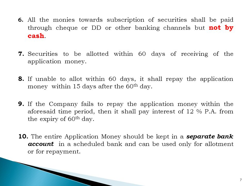 6. All the monies towards subscription of securities shall be paid through cheque or DD or other banking channels but not by cash.