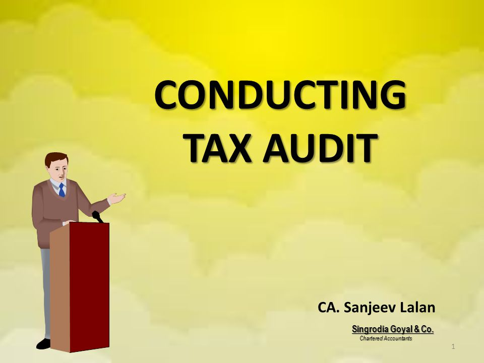 CONDUCTING TAX AUDIT CA. Sanjeev Lalan Singrodia Goyal & Co.