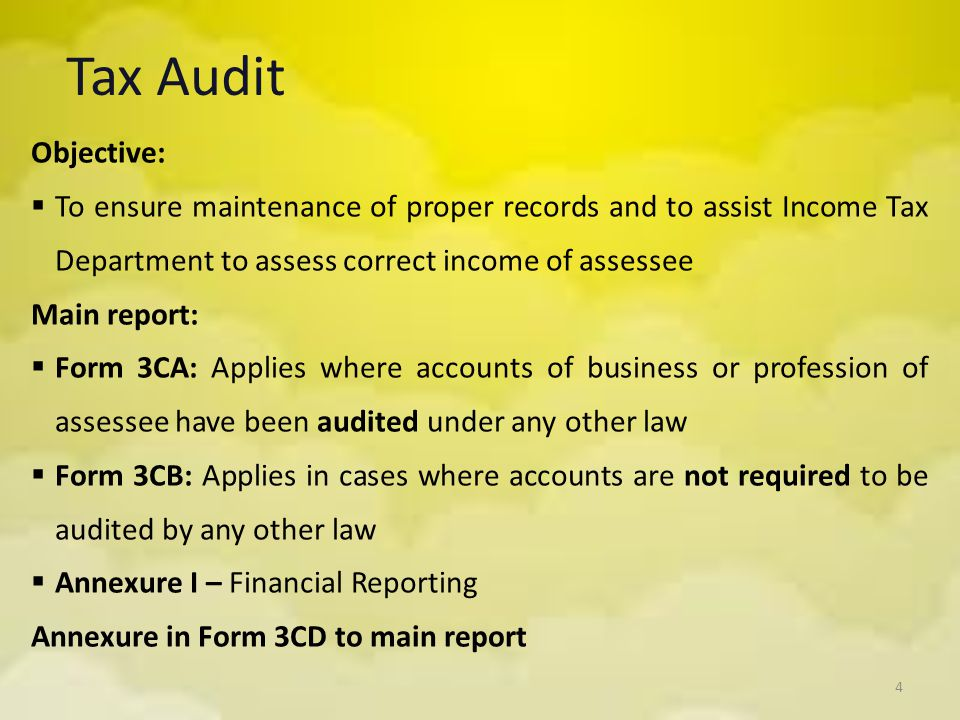 Tax Audit Objective: To ensure maintenance of proper records and to assist Income Tax Department to assess correct income of assessee.