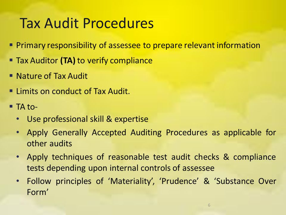 Tax Audit Procedures Primary responsibility of assessee to prepare relevant information. Tax Auditor (TA) to verify compliance.