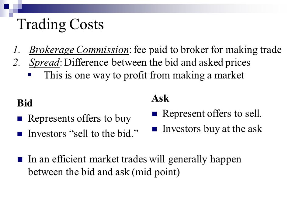Trading Costs Brokerage Commission: fee paid to broker for making trade. Spread: Difference between the bid and asked prices.