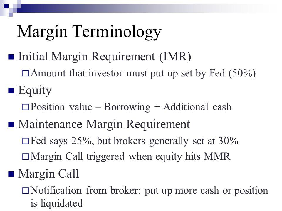Margin Terminology Initial Margin Requirement (IMR) Equity