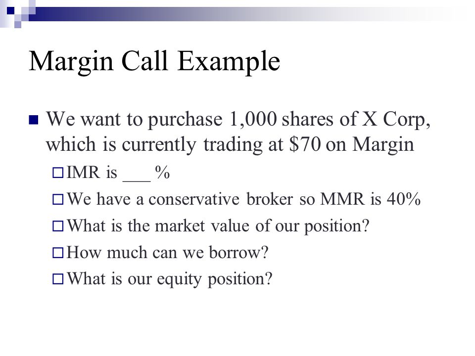 Margin Call Example We want to purchase 1,000 shares of X Corp, which is currently trading at $70 on Margin.