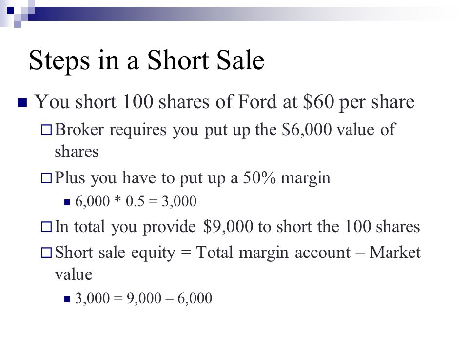 Steps in a Short Sale You short 100 shares of Ford at $60 per share