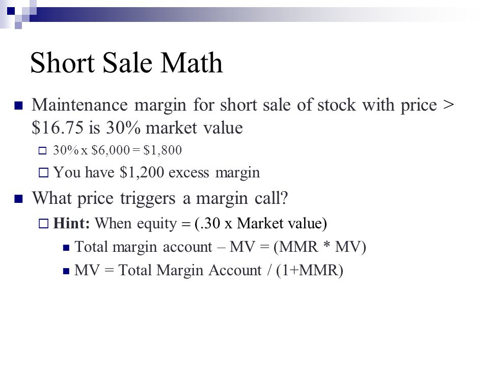 Short Sale Math Maintenance margin for short sale of stock with price > $16.75 is 30% market value.