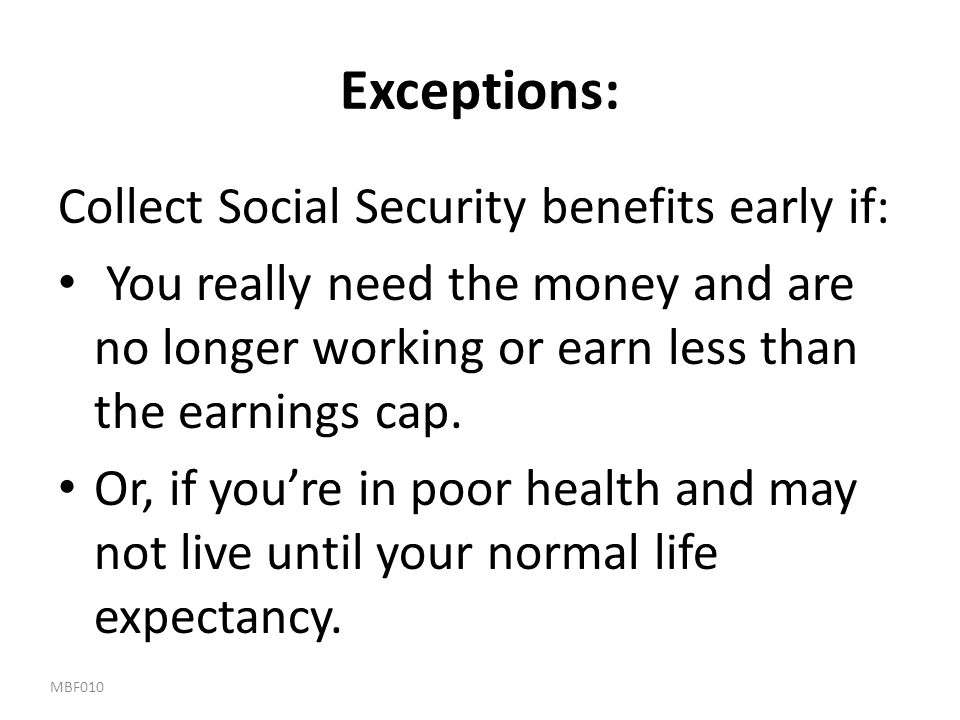 Exceptions: Collect Social Security benefits early if: