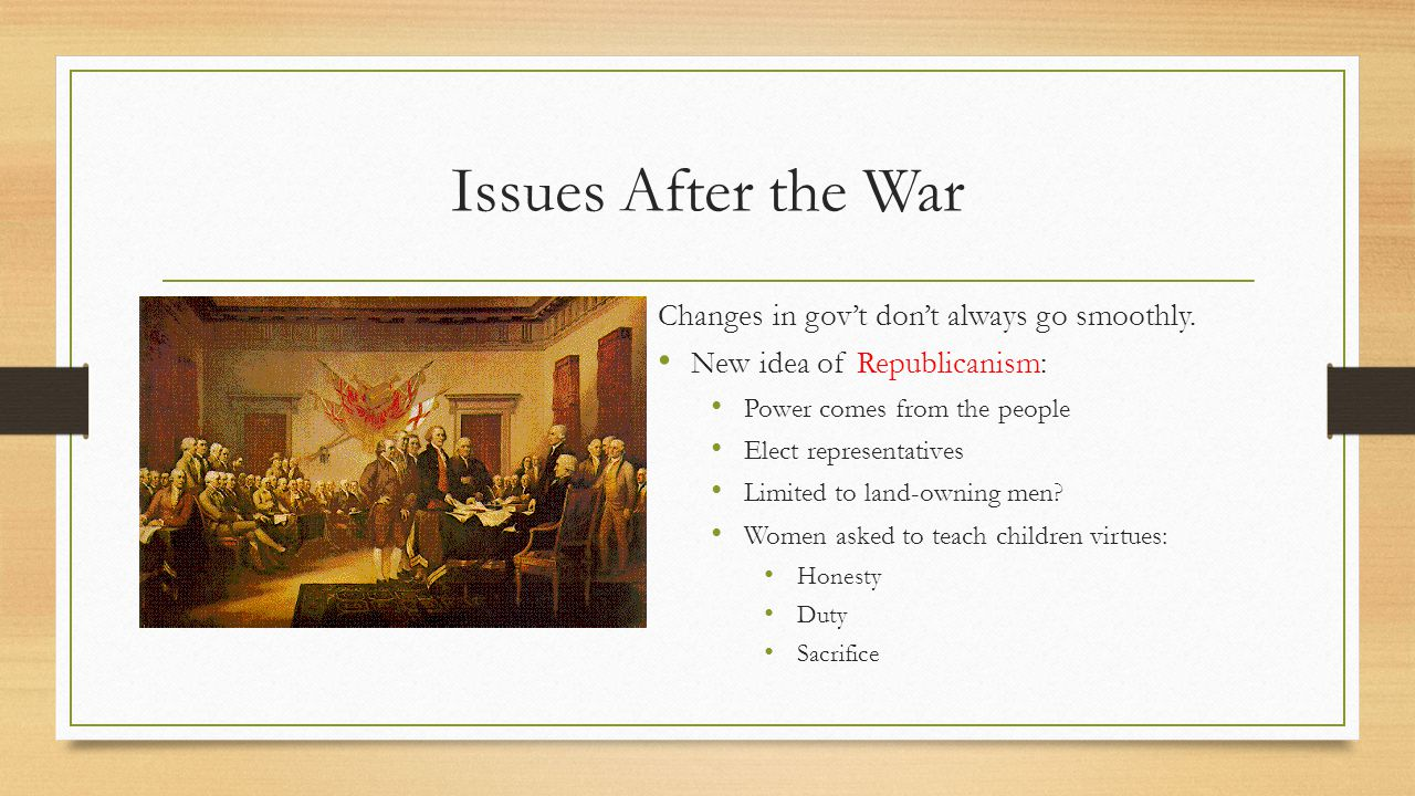 Issues After the War Changes in gov't don't always go smoothly.