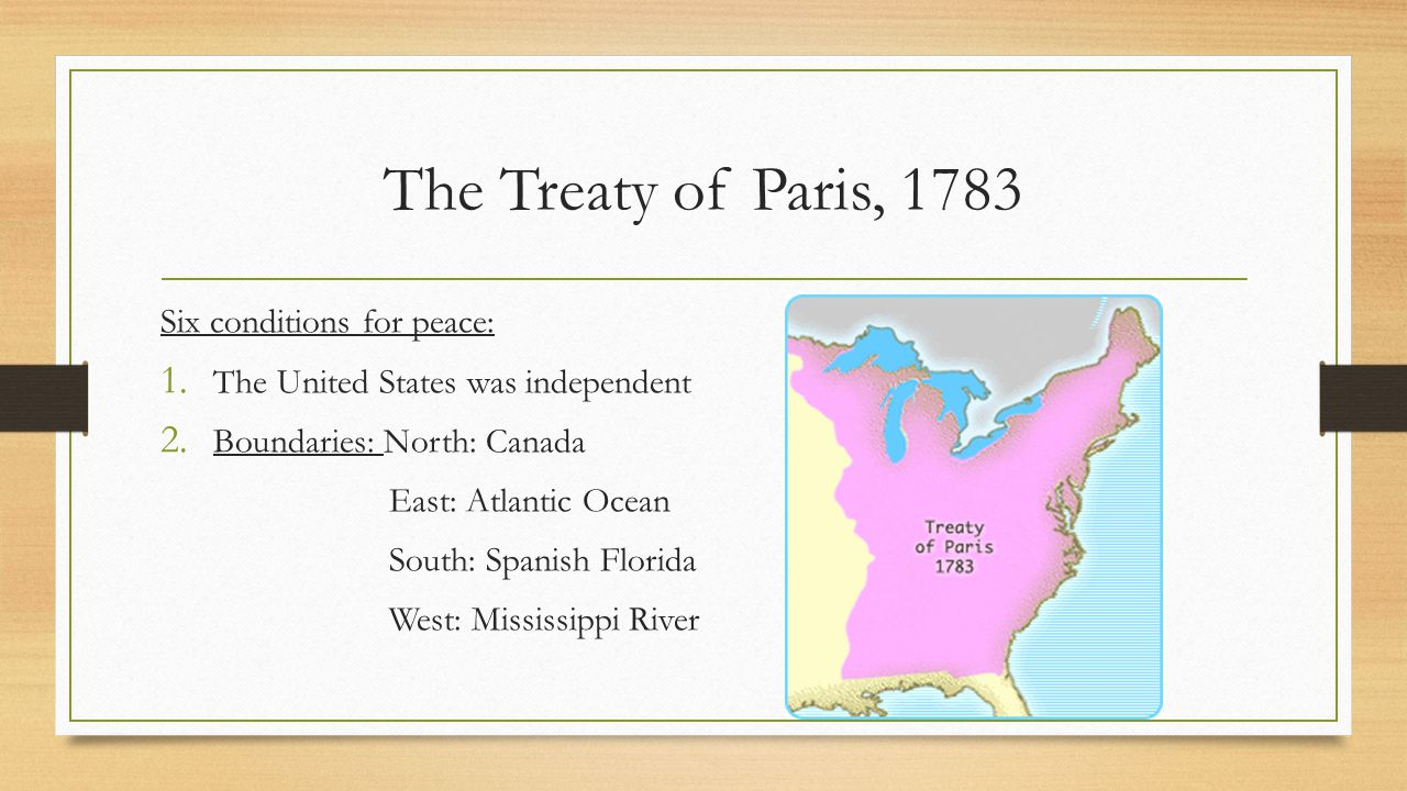 The Treaty of Paris, 1783 Six conditions for peace: