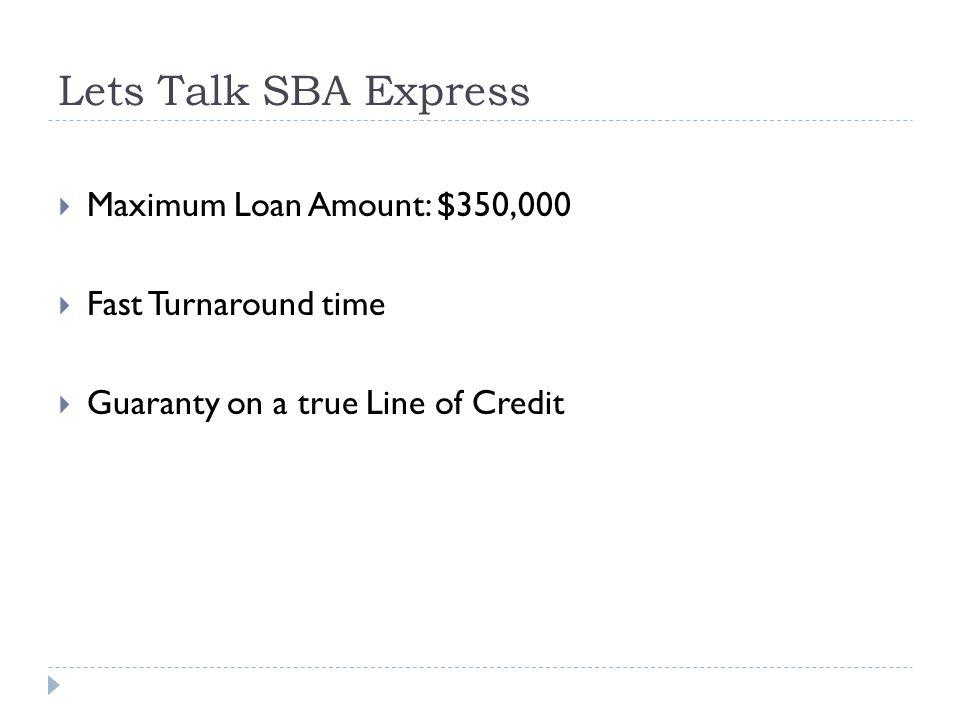 Lets Talk SBA Express Maximum Loan Amount: $350,000