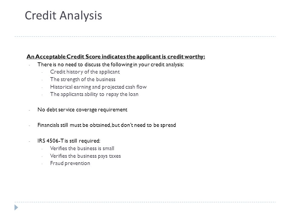 Credit Analysis An Acceptable Credit Score indicates the applicant is credit worthy:
