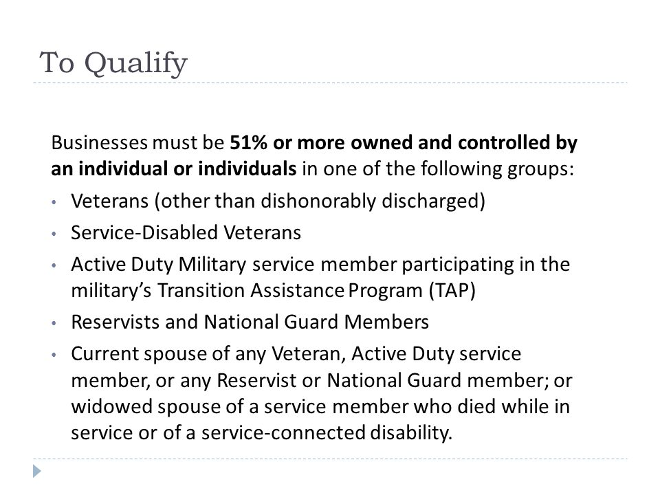 To Qualify Businesses must be 51% or more owned and controlled by an individual or individuals in one of the following groups: