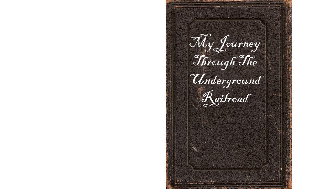 My Journey Through The Underground Railroad