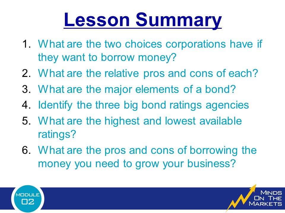 Lesson Summary What are the two choices corporations have if they want to borrow money What are the relative pros and cons of each