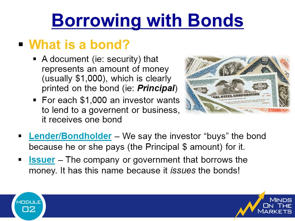 Borrowing with Bonds What is a bond