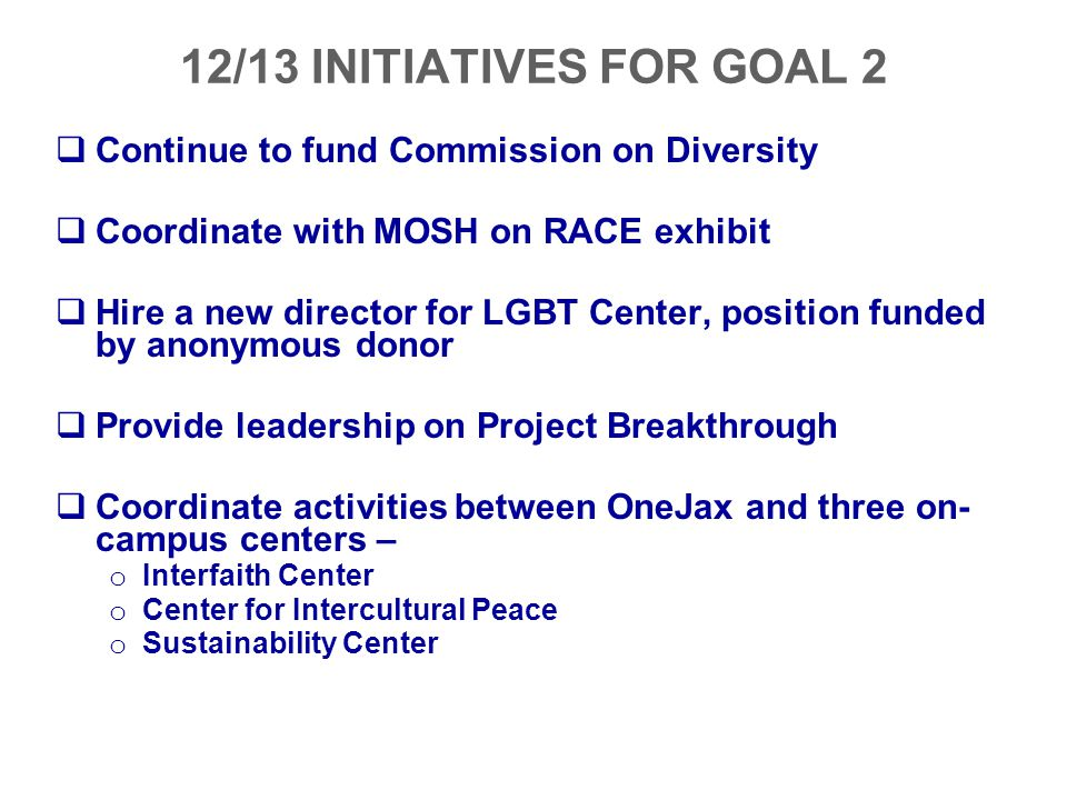 12/13 INITIATIVES FOR GOAL 2 Continue to fund Commission on Diversity