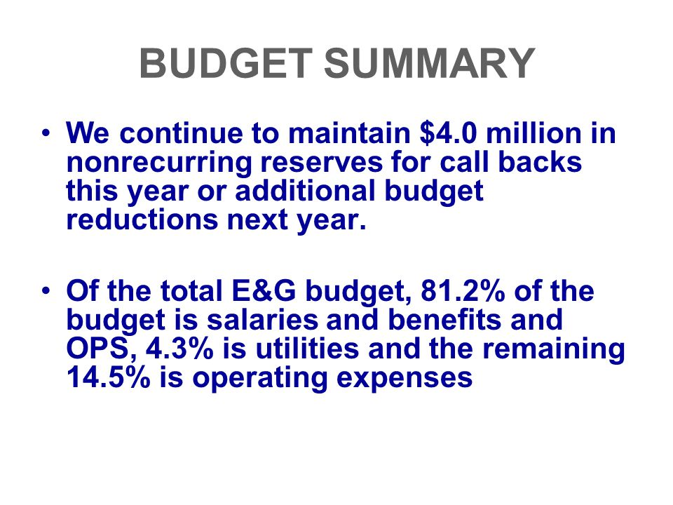 BUDGET SUMMARY We continue to maintain $4.0 million in nonrecurring reserves for call backs this year or additional budget reductions next year.