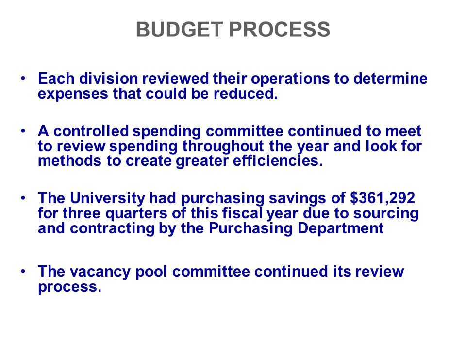 BUDGET PROCESS Each division reviewed their operations to determine expenses that could be reduced.