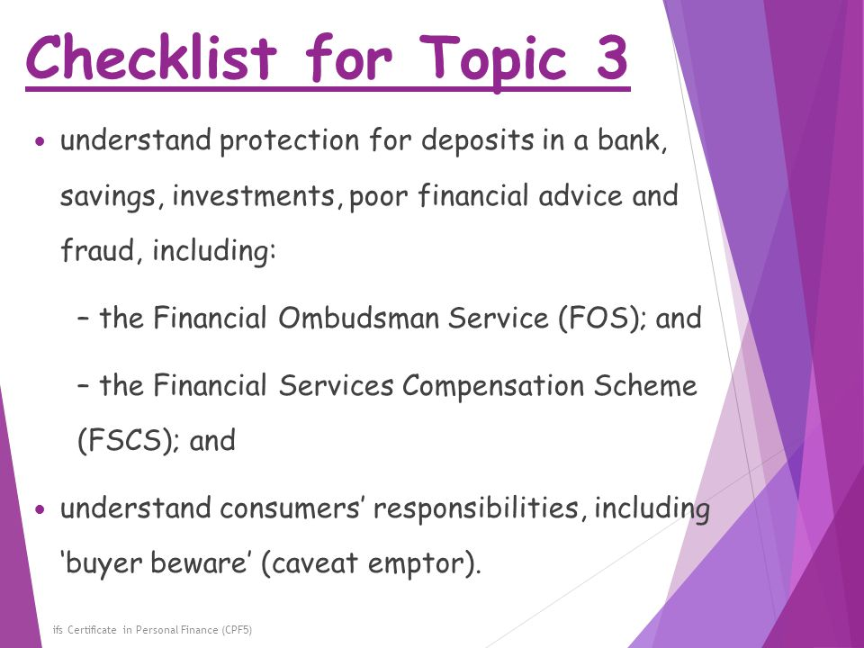 Checklist for Topic 3 understand protection for deposits in a bank, savings, investments, poor financial advice and fraud, including: