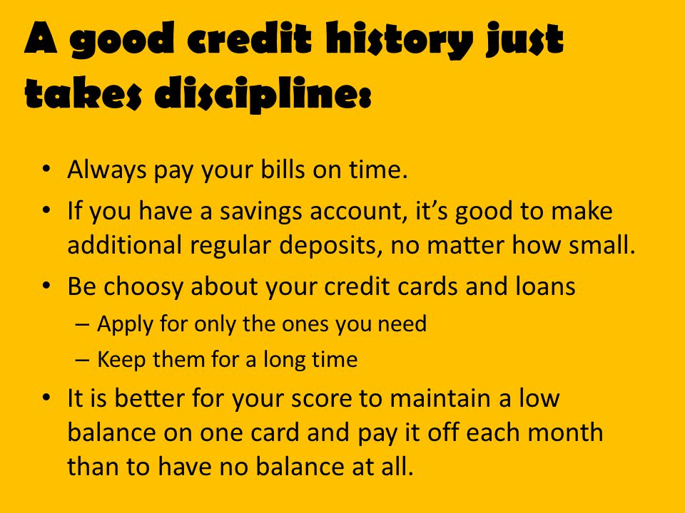 A good credit history just takes discipline: