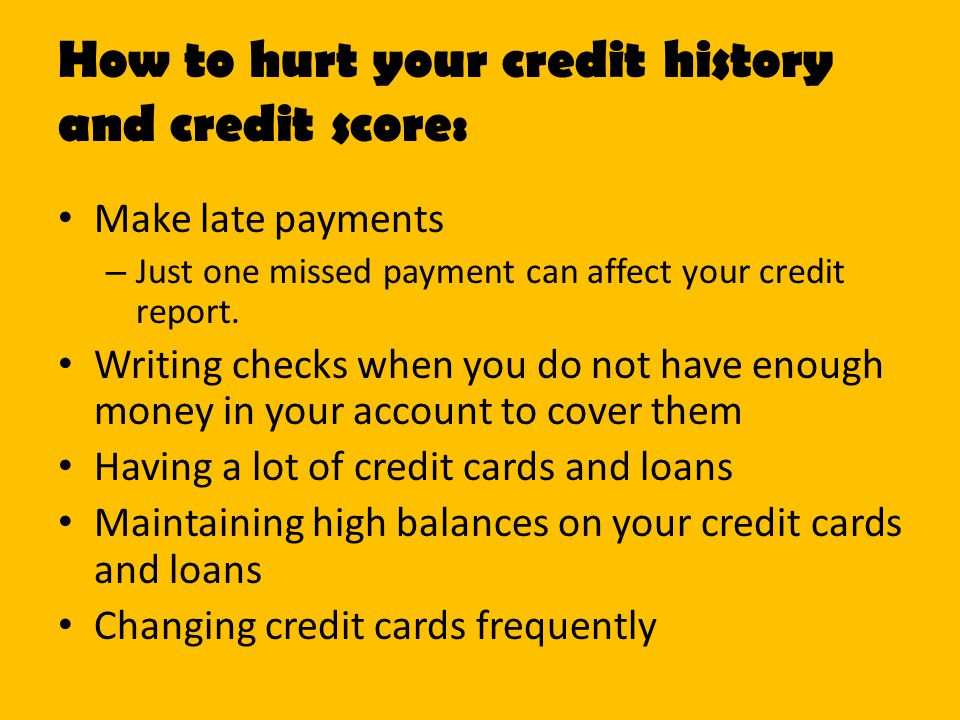 How to hurt your credit history and credit score: