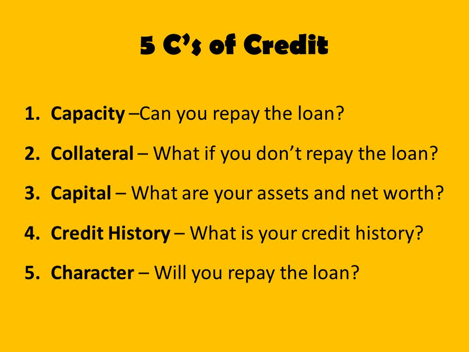 5 C's of Credit Capacity –Can you repay the loan