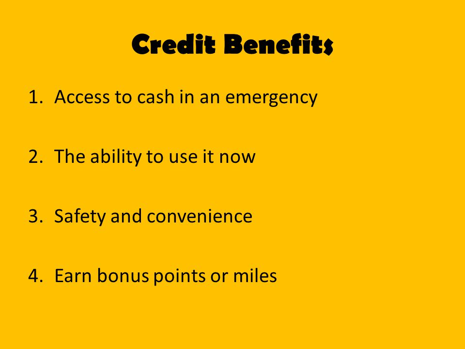 Credit Benefits Access to cash in an emergency