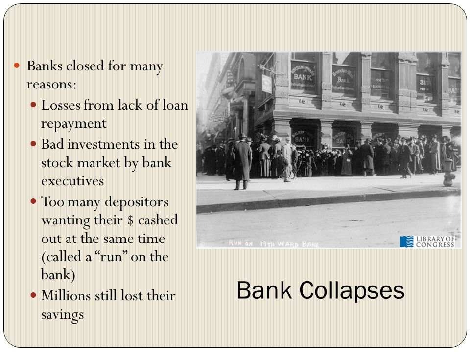 Bank Collapses Banks closed for many reasons: