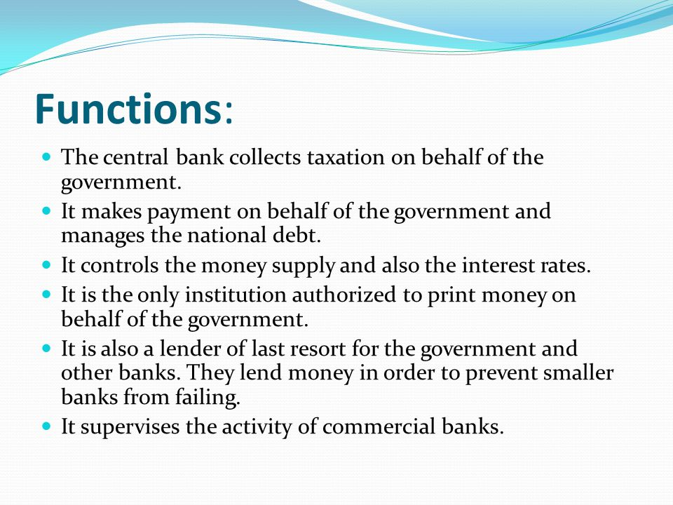 Functions: The central bank collects taxation on behalf of the government.