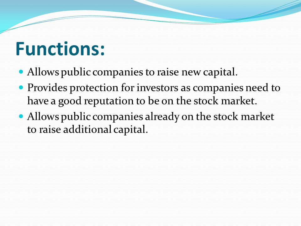 Functions: Allows public companies to raise new capital.