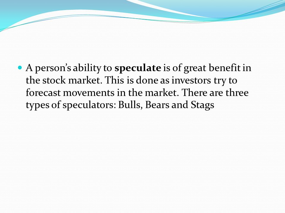 A person's ability to speculate is of great benefit in the stock market.