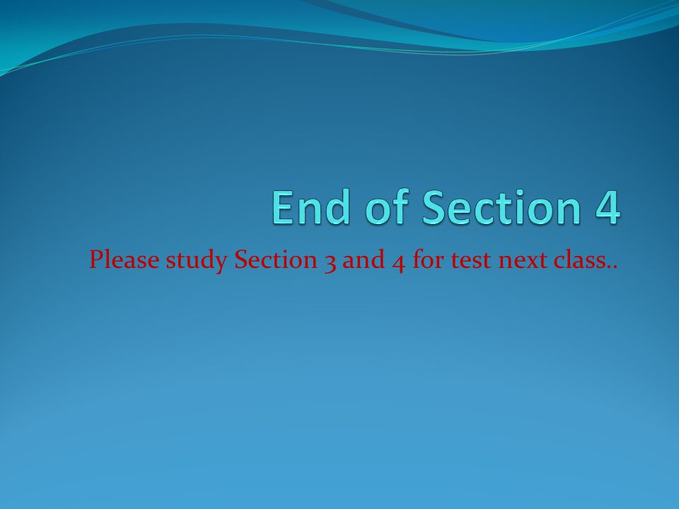 Please study Section 3 and 4 for test next class..
